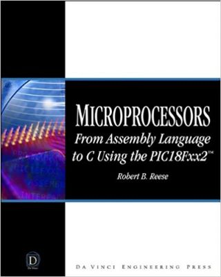 - Microprocessors: From Assembly Language to C Using the PICI8FXX2 (Da Vinci Engineering)