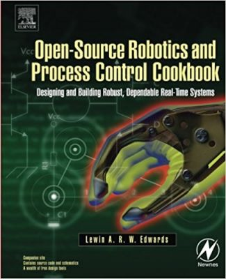 - Open-Source Robotics and Process Control Cookbook: Designing and Building Robust, Dependable Real-time Systems